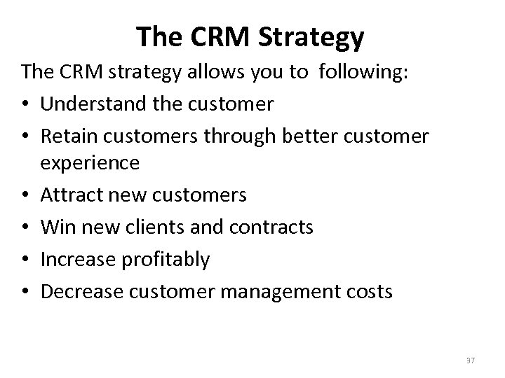 The CRM Strategy The CRM strategy allows you to following: • Understand the customer
