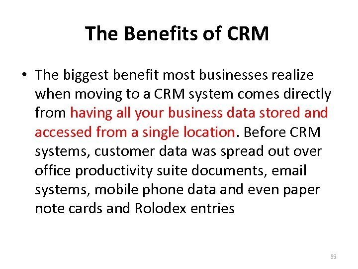 The Benefits of CRM • The biggest benefit most businesses realize when moving to