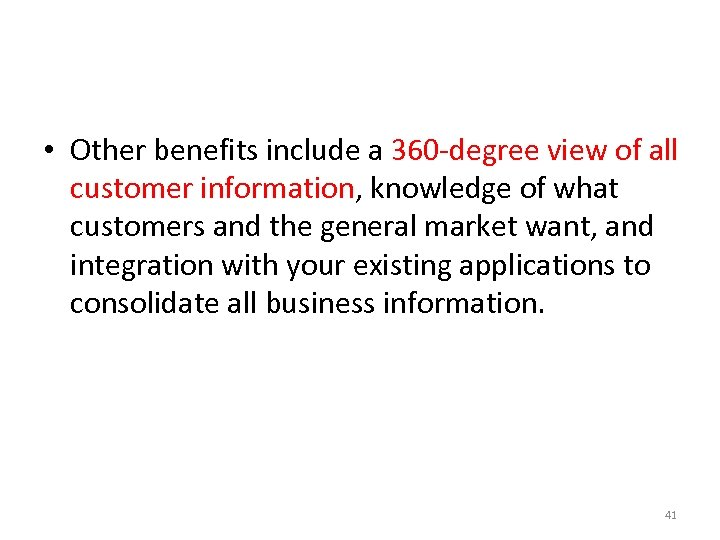 • Other benefits include a 360 -degree view of all customer information, knowledge