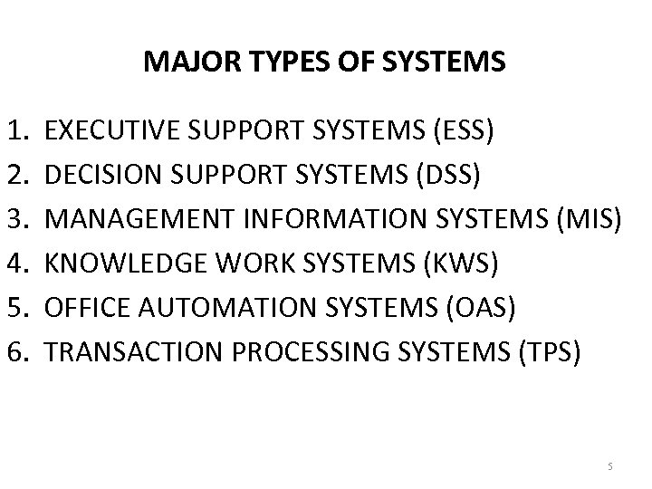 MAJOR TYPES OF SYSTEMS 1. 2. 3. 4. 5. 6. EXECUTIVE SUPPORT SYSTEMS (ESS)
