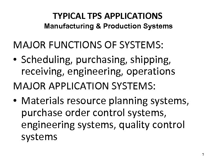 TYPICAL TPS APPLICATIONS Manufacturing & Production Systems MAJOR FUNCTIONS OF SYSTEMS: • Scheduling, purchasing,