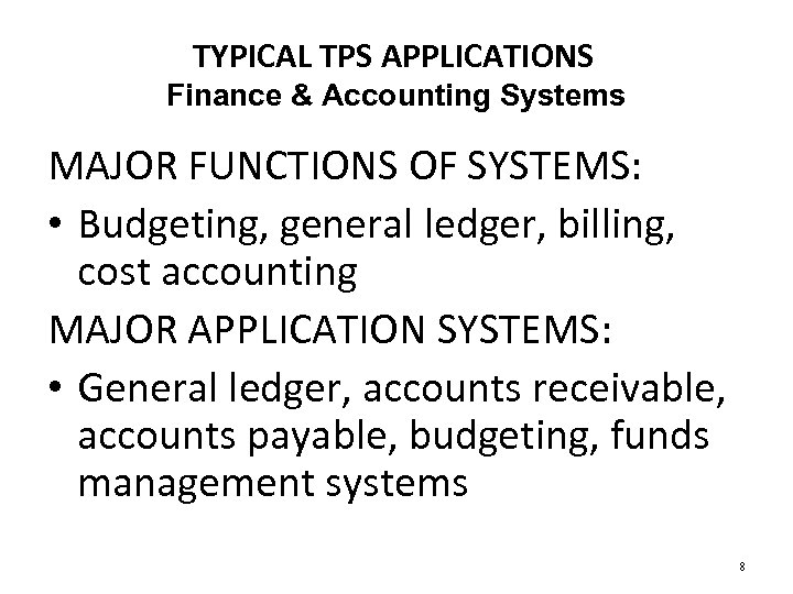 TYPICAL TPS APPLICATIONS Finance & Accounting Systems MAJOR FUNCTIONS OF SYSTEMS: • Budgeting, general