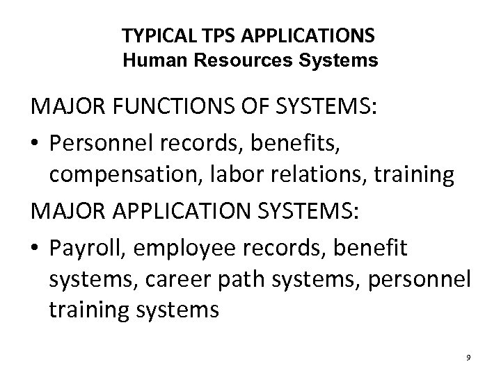 TYPICAL TPS APPLICATIONS Human Resources Systems MAJOR FUNCTIONS OF SYSTEMS: • Personnel records, benefits,