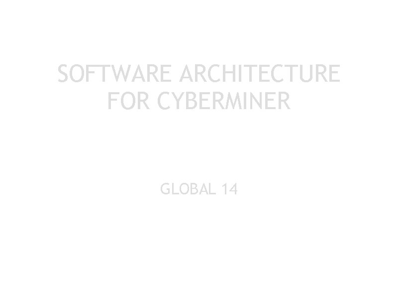 SOFTWARE ARCHITECTURE FOR CYBERMINER GLOBAL 14