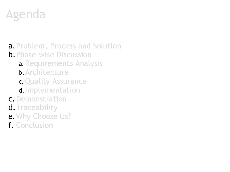 Agenda a. Problem, Process and Solution b. Phase-wise Discussion a. Requirements Analysis b. Architecture