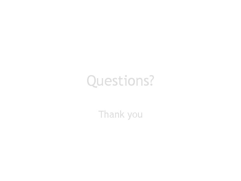 Questions? Thank you