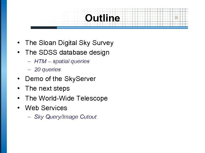 Outline • The Sloan Digital Sky Survey • The SDSS database design – HTM