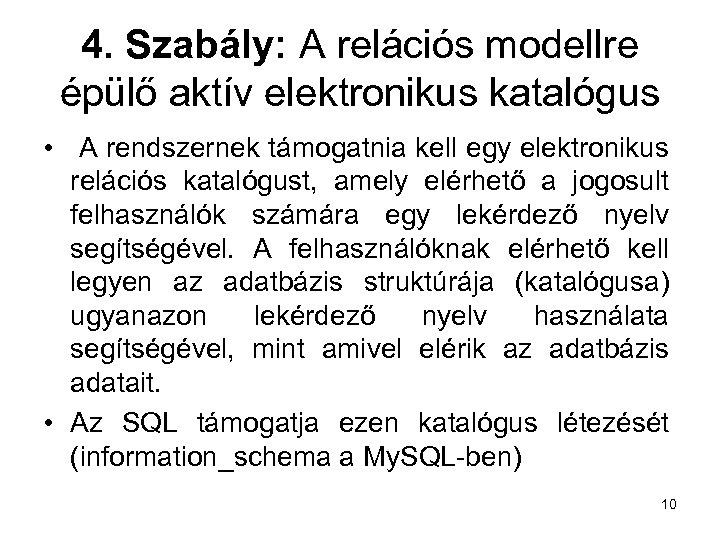 4. Szabály: A relációs modellre épülő aktív elektronikus katalógus • A rendszernek támogatnia kell