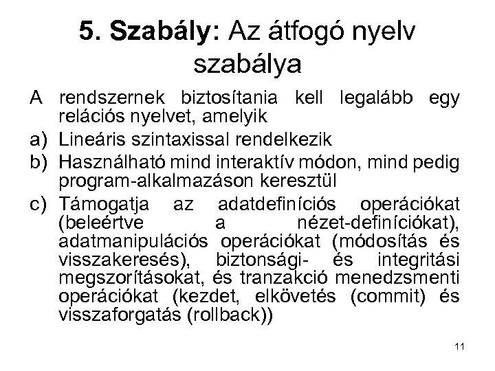 5. Szabály: Az átfogó nyelv szabálya A rendszernek biztosítania kell legalább egy relációs nyelvet,
