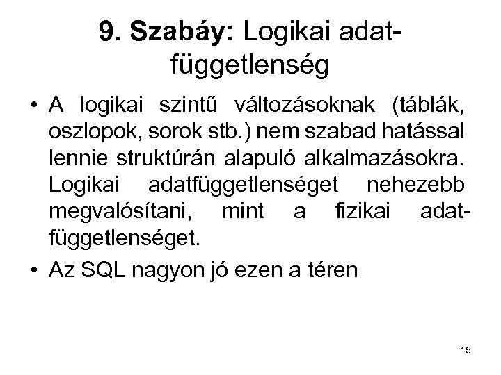 9. Szabáy: Logikai adatfüggetlenség • A logikai szintű változásoknak (táblák, oszlopok, sorok stb. )