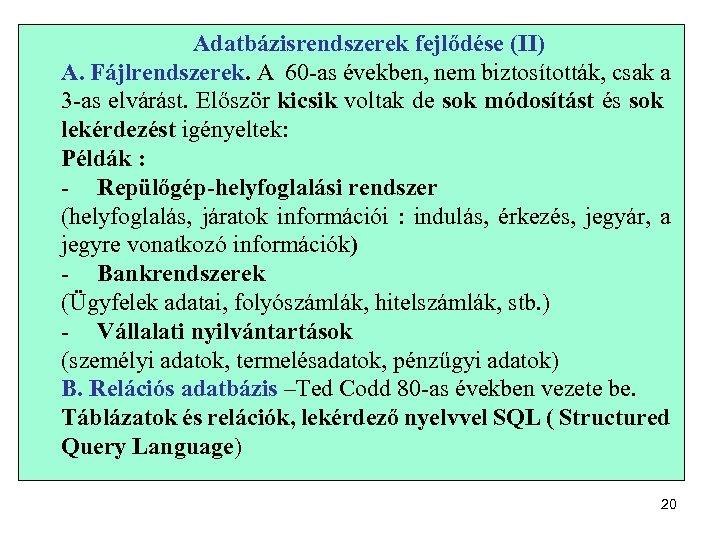 Adatbázisrendszerek fejlődése (II) A. Fájlrendszerek. A 60 -as években, nem biztosították, csak a 3