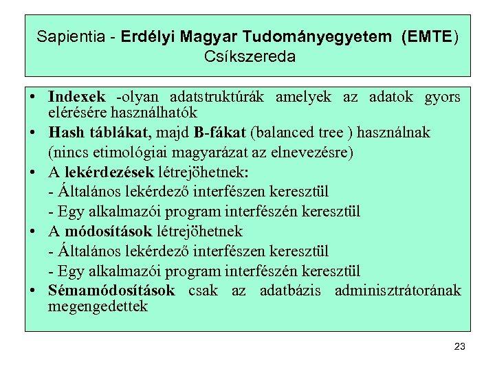 Sapientia - Erdélyi Magyar Tudományegyetem (EMTE) Csíkszereda • Indexek -olyan adatstruktúrák amelyek az adatok