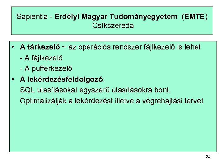Sapientia - Erdélyi Magyar Tudományegyetem (EMTE) Csíkszereda • A tárkezelő ~ az operációs rendszer
