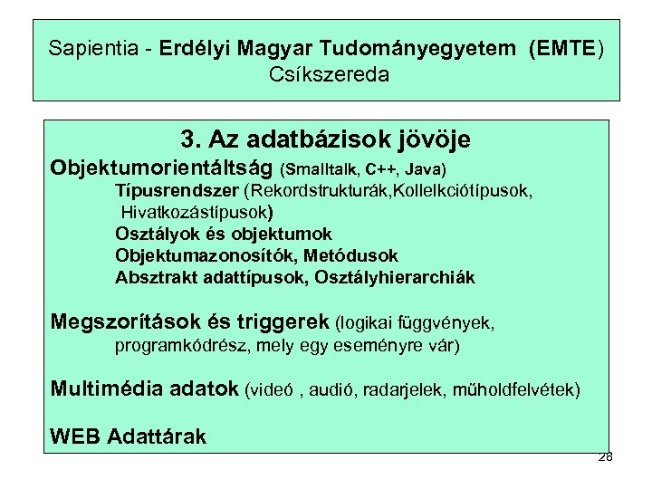 Sapientia - Erdélyi Magyar Tudományegyetem (EMTE) Csíkszereda 3. Az adatbázisok jövöje Objektumorientáltság (Smalltalk, C++,