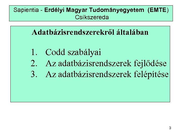 Sapientia - Erdélyi Magyar Tudományegyetem (EMTE) Csíkszereda Adatbázisrendszerekről általában 1. Codd szabályai 2. Az