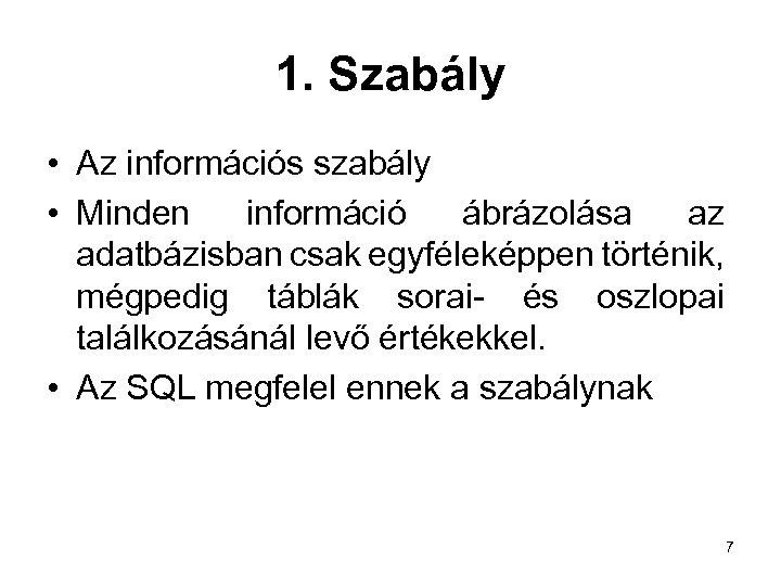1. Szabály • Az információs szabály • Minden információ ábrázolása az adatbázisban csak egyféleképpen