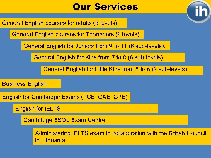 Our Services General English courses for adults (8 levels). General English courses for Teenagers