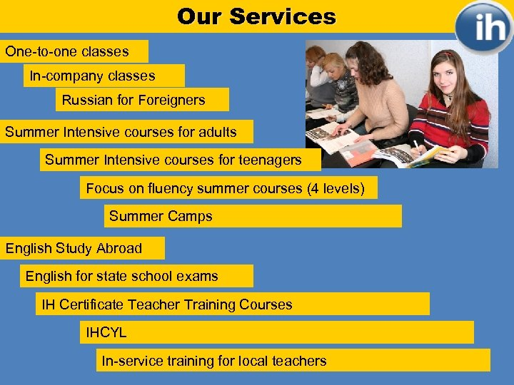 Our Services One-to-one classes In-company classes Russian for Foreigners Summer Intensive courses for adults