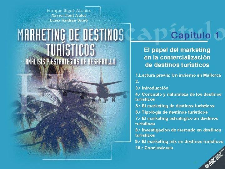 El papel del marketing en la comercialización de destinos turísticos 1. Lectura previa: Un