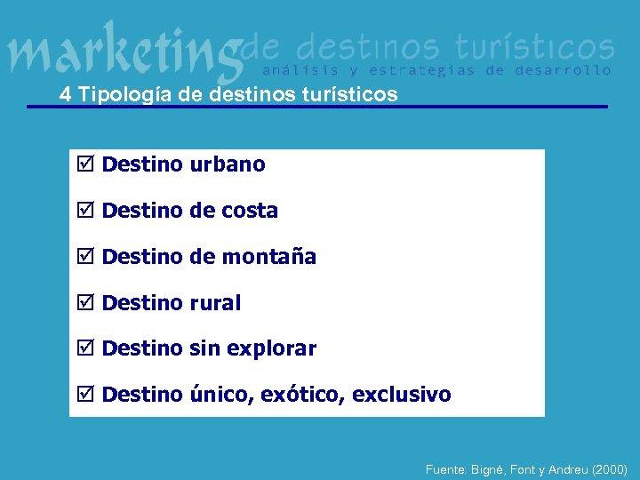4 Tipología de destinos turísticos þ Destino urbano þ Destino de costa þ Destino