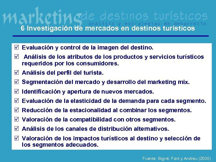 6 Investigación de mercados en destinos turísticos þ Evaluación y control de la imagen