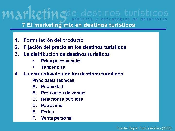 7 El marketing mix en destinos turísticos 1. Formulación del producto 2. Fijación del