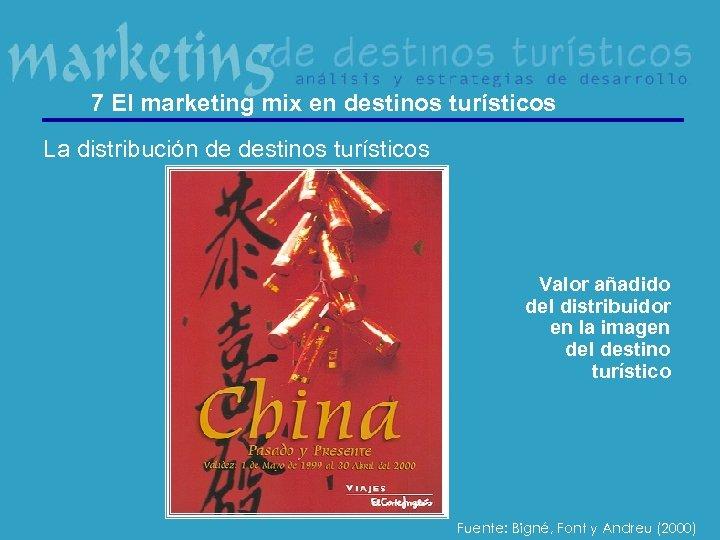 7 El marketing mix en destinos turísticos La distribución de destinos turísticos Valor añadido
