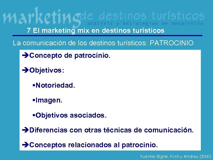 7 El marketing mix en destinos turísticos La comunicación de los destinos turísticos: PATROCINIO