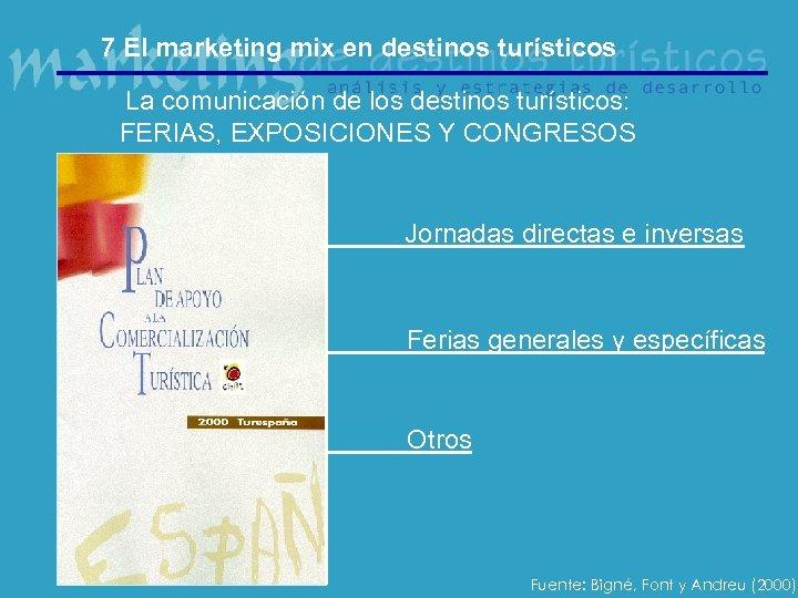 7 El marketing mix en destinos turísticos La comunicación de los destinos turísticos: FERIAS,
