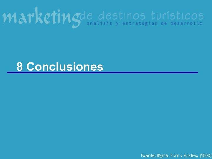 8 Conclusiones Fuente: Bigné, Font y Andreu (2000)