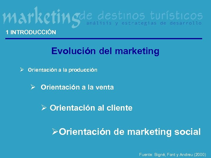 1 INTRODUCCIÓN Evolución del marketing Ø Orientación a la producción Ø Orientación a la