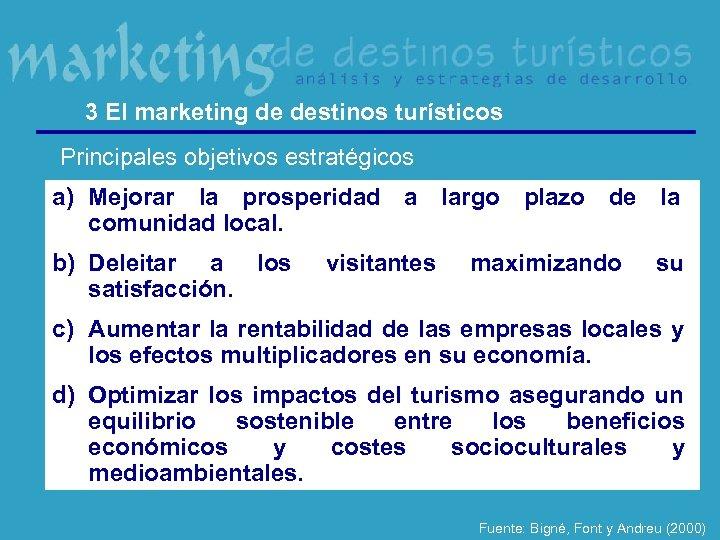 3 El marketing de destinos turísticos Principales objetivos estratégicos a) Mejorar la prosperidad a