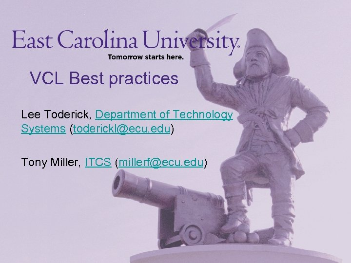 VCL Best practices Lee Toderick, Department of Technology Systems (toderickl@ecu. edu) Tony Miller, ITCS