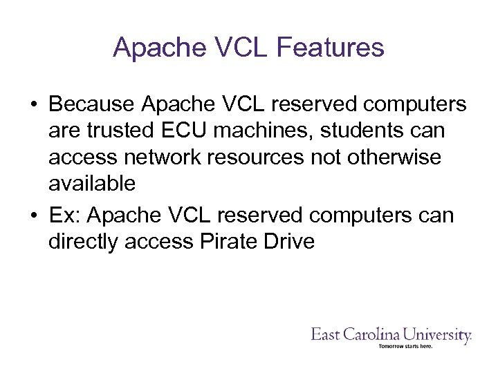 Apache VCL Features • Because Apache VCL reserved computers are trusted ECU machines, students