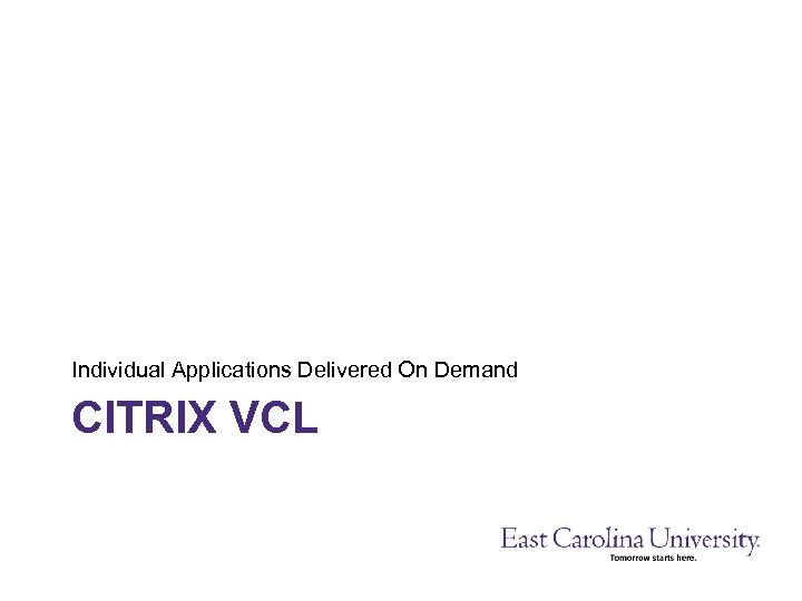 Individual Applications Delivered On Demand CITRIX VCL