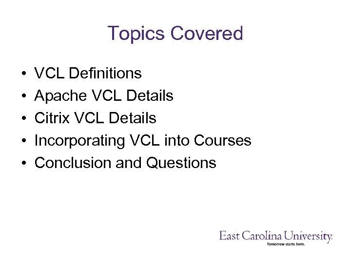 Topics Covered • • • VCL Definitions Apache VCL Details Citrix VCL Details Incorporating