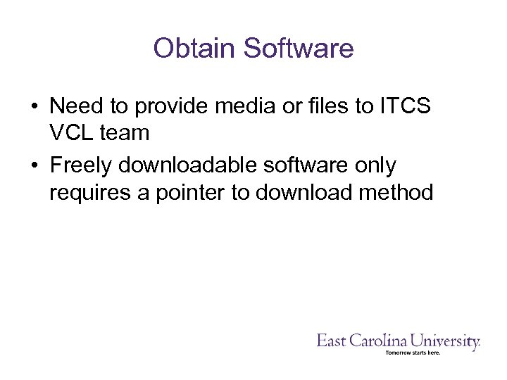 Obtain Software • Need to provide media or files to ITCS VCL team •