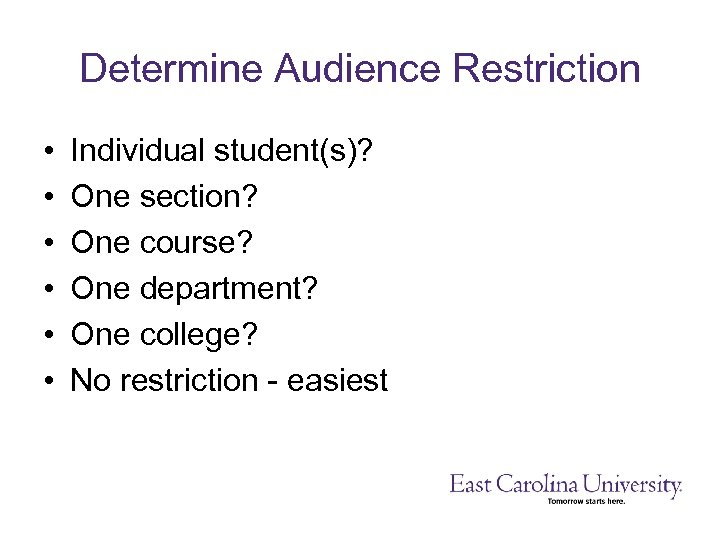 Determine Audience Restriction • • • Individual student(s)? One section? One course? One department?