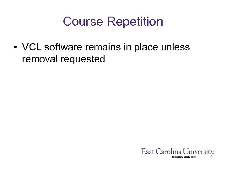 Course Repetition • VCL software remains in place unless removal requested