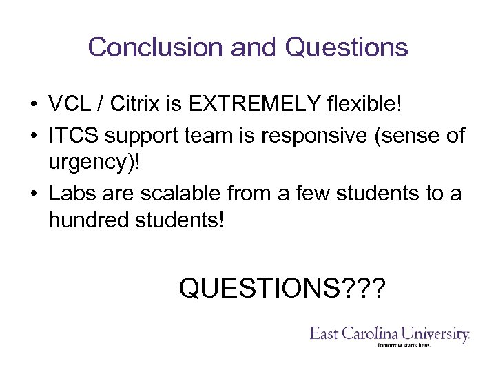 Conclusion and Questions • VCL / Citrix is EXTREMELY flexible! • ITCS support team