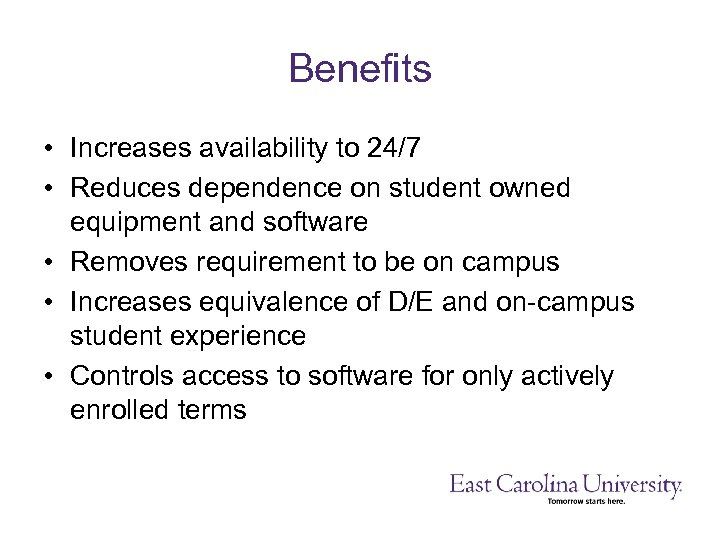 Benefits • Increases availability to 24/7 • Reduces dependence on student owned equipment and