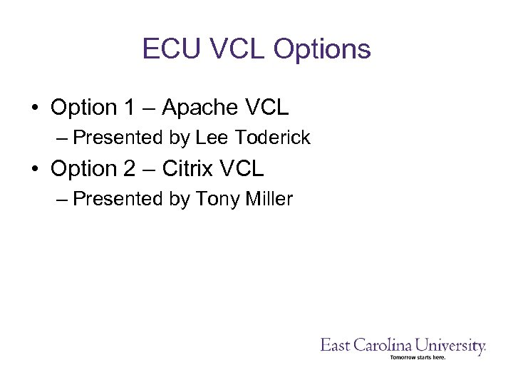 ECU VCL Options • Option 1 – Apache VCL – Presented by Lee Toderick