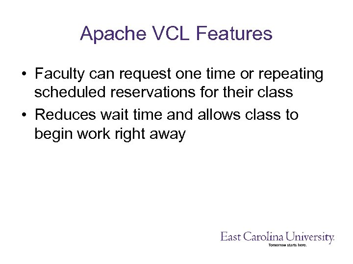 Apache VCL Features • Faculty can request one time or repeating scheduled reservations for