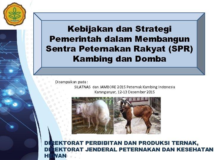 Kebijakan dan Strategi Pemerintah dalam Membangun Sentra Peternakan Rakyat (SPR) Kambing dan Domba Disampaikan