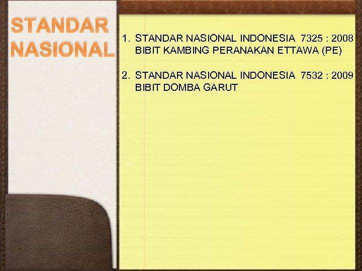 STANDAR NASIONAL 1. STANDAR NASIONAL INDONESIA 7325 : 2008 BIBIT KAMBING PERANAKAN ETTAWA (PE)