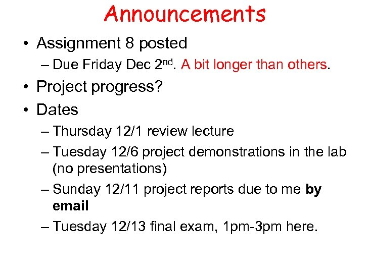 Announcements • Assignment 8 posted – Due Friday Dec 2 nd. A bit longer