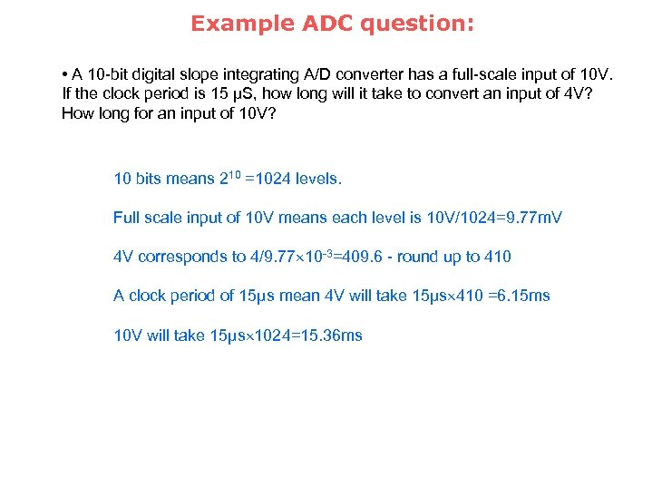Example ADC question: • A 10 -bit digital slope integrating A/D converter has a