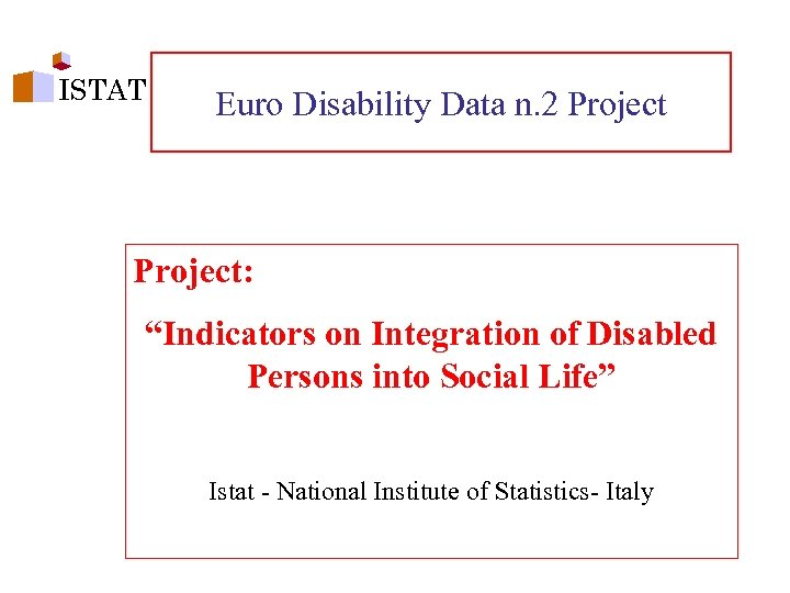 """ISTAT Euro Disability Data n. 2 Project: """"Indicators on Integration of Disabled Persons into"""
