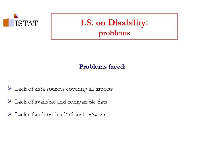 ISTAT I. S. on Disability: problems Problems faced: Ø Lack of data sources covering