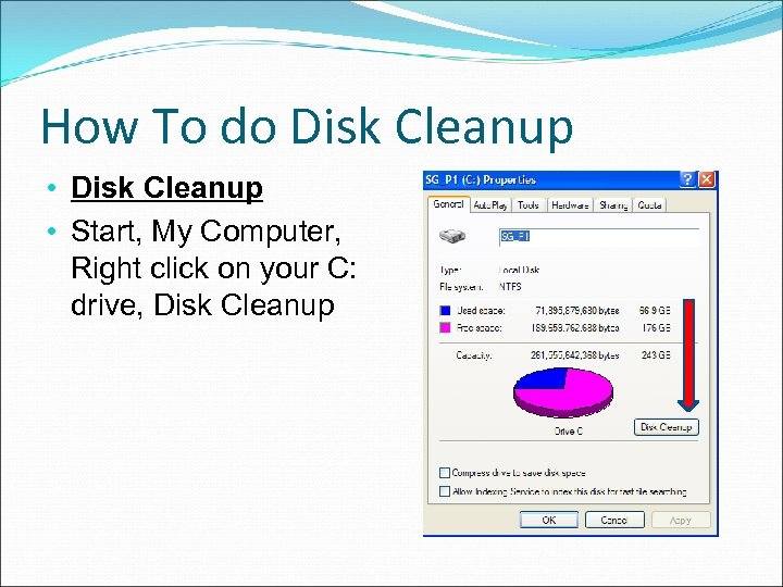 How To do Disk Cleanup • Start, My Computer, Right click on your C: